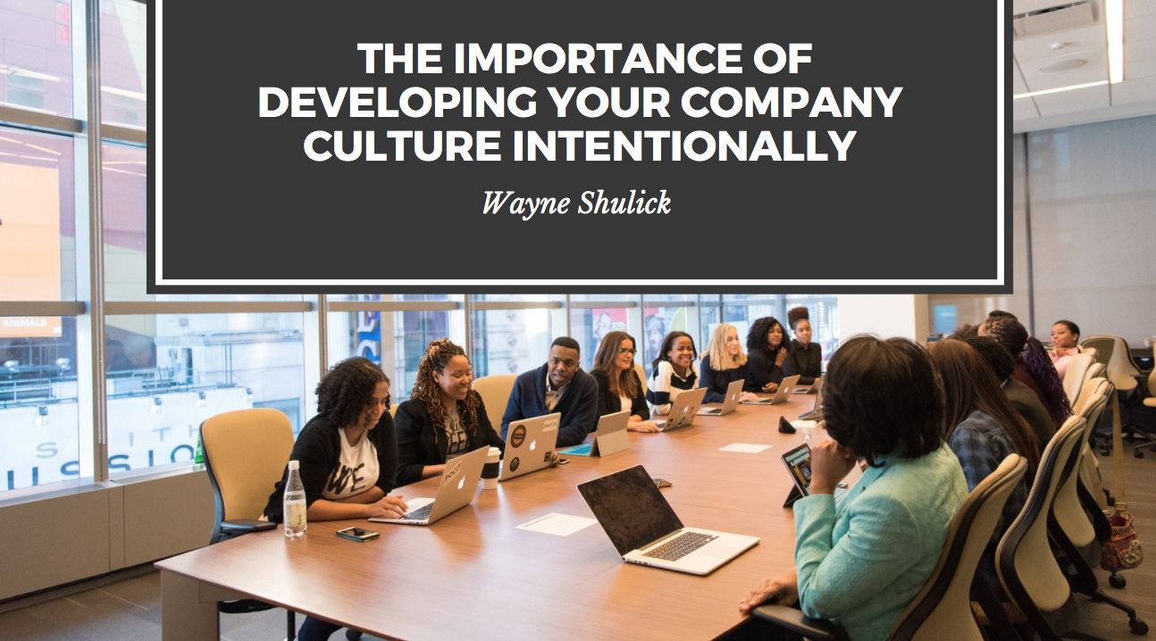 Wayne Shulick Discusses the Importance of Developing Your Company Culture Intentionally