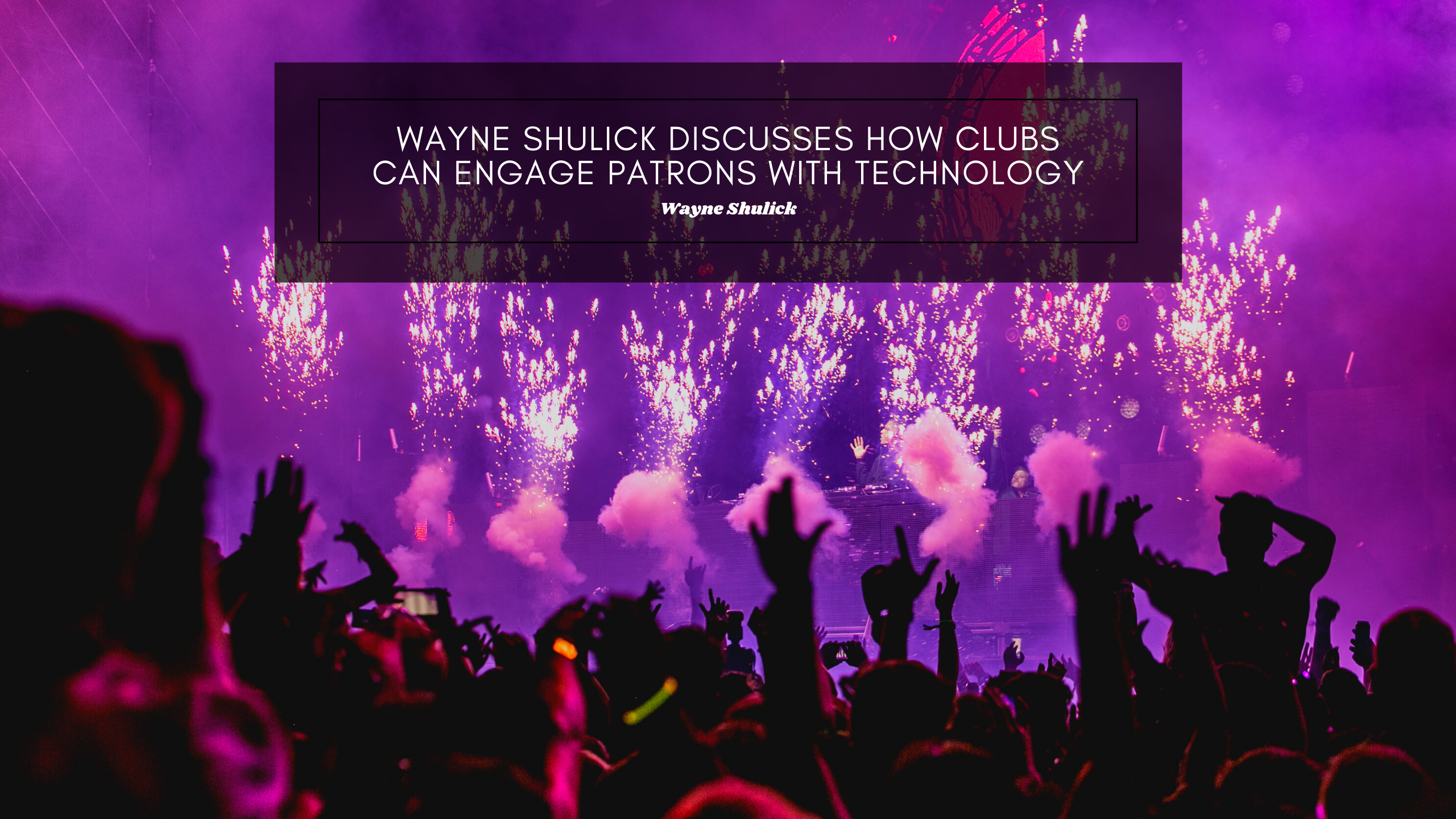 Wayne Shulick Discusses How Clubs Can Engage Patrons With Technology